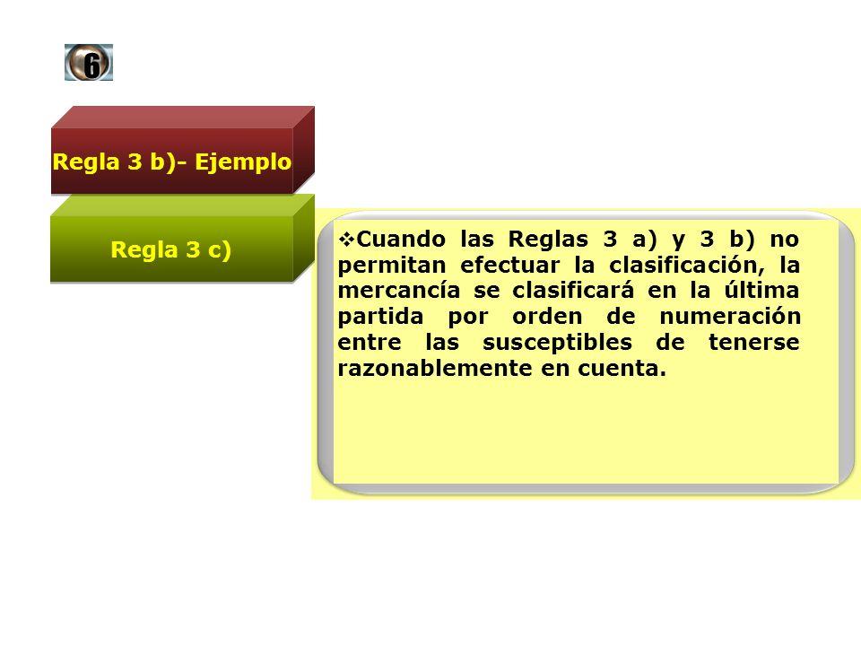 Cuando las Reglas 3 a) y 3 b) no permitan efectuar la clasificación, la mercancía se clasificará en la última partida por orden de numeración entre la