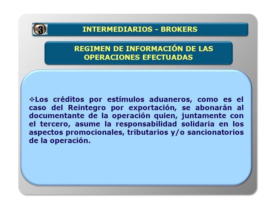 INTERMEDIARIOS - BROKERS Los créditos por estímulos aduaneros, como es el caso del Reintegro por exportación, se abonarán al documentante de la operac