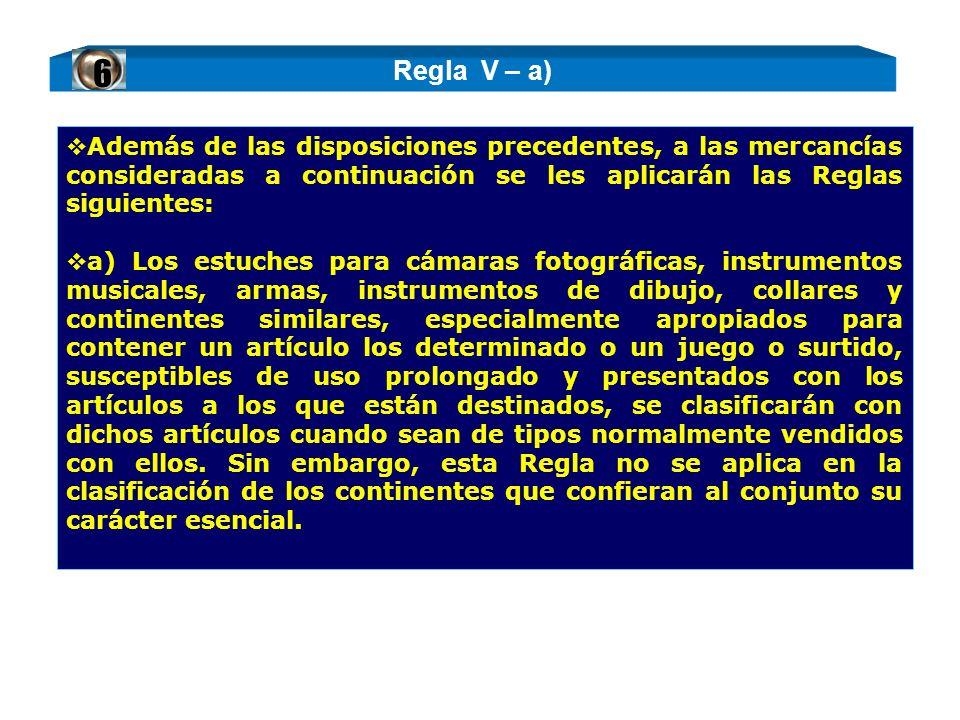 Además de las disposiciones precedentes, a las mercancías consideradas a continuación se les aplicarán las Reglas siguientes: a) Los estuches para cám