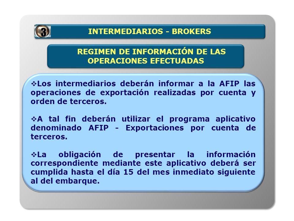 INTERMEDIARIOS - BROKERS Los intermediarios deberán informar a la AFIP las operaciones de exportación realizadas por cuenta y orden de terceros. A tal
