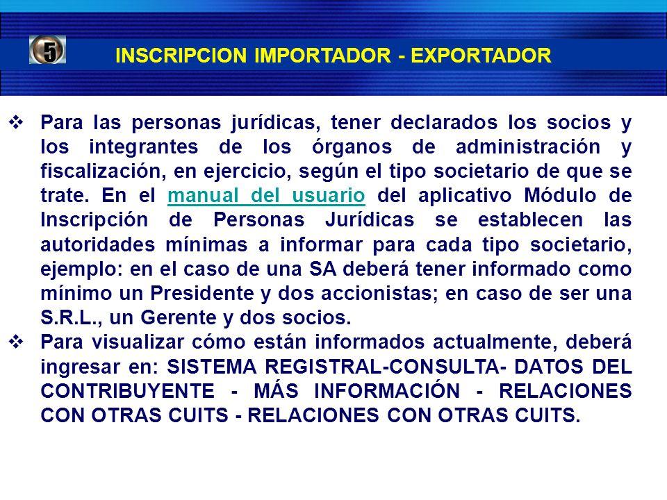 INSCRIPCION IMPORTADOR - EXPORTADOR Para las personas jurídicas, tener declarados los socios y los integrantes de los órganos de administración y fisc