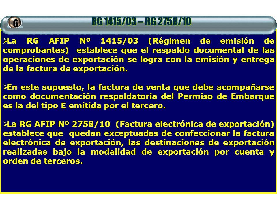 RG 1415/03 – RG 2758/10 La RG AFIP Nº 1415/03 (Régimen de emisión de comprobantes) establece que el respaldo documental de las operaciones de exportac