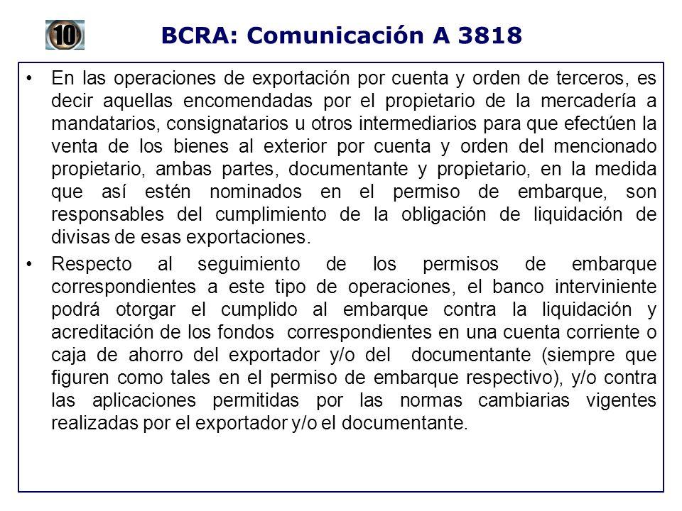 BCRA: Comunicación A 3818 En las operaciones de exportación por cuenta y orden de terceros, es decir aquellas encomendadas por el propietario de la me