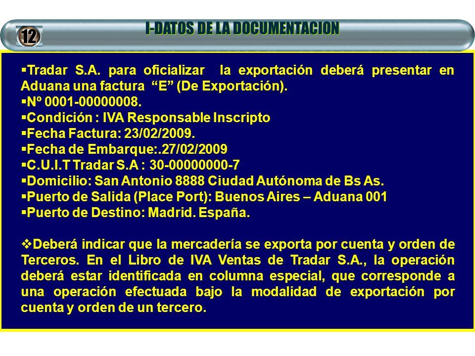 I-DATOS DE LA DOCUMENTACION Tradar S.A. para oficializar la exportación deberá presentar en Aduana una factura E (De Exportación). Nº 0001-00000008. C