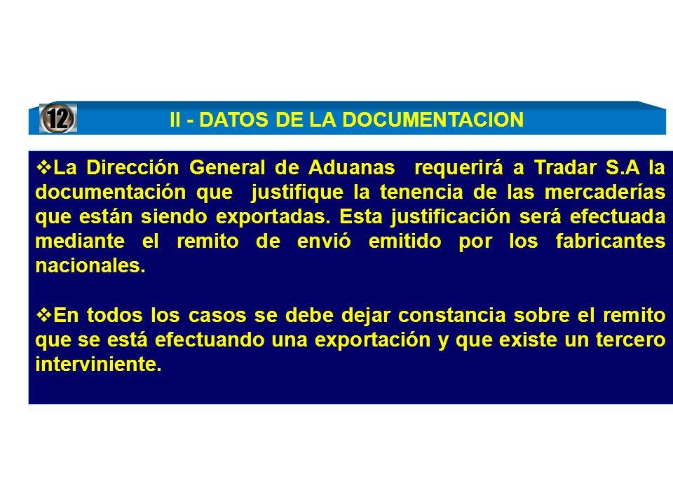 La Dirección General de Aduanas requerirá a Tradar S.A la documentación que justifique la tenencia de las mercaderías que están siendo exportadas. Est