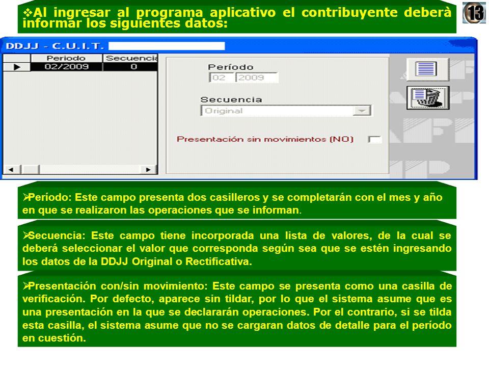 Al ingresar al programa aplicativo el contribuyente deberà informar los siguientes datos: Período: Este campo presenta dos casilleros y se completarán