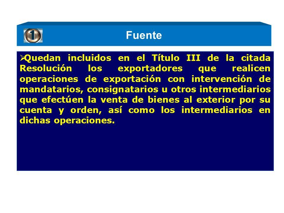 Fuente Quedan incluidos en el Título III de la citada Resolución los exportadores que realicen operaciones de exportación con intervención de mandatar