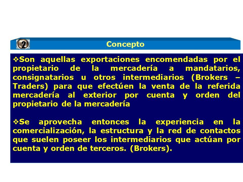 Son aquellas exportaciones encomendadas por el propietario de la mercadería a mandatarios, consignatarios u otros intermediarios (Brokers – Traders) p