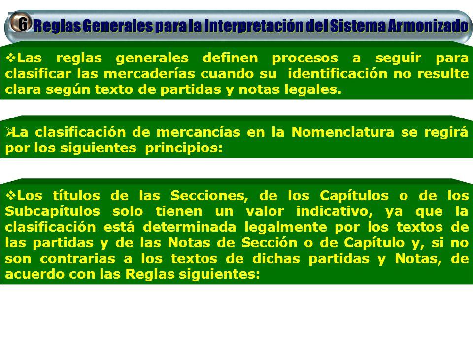 Reglas Generales para la Interpretación del Sistema Armonizado Las reglas generales definen procesos a seguir para clasificar las mercaderías cuando s
