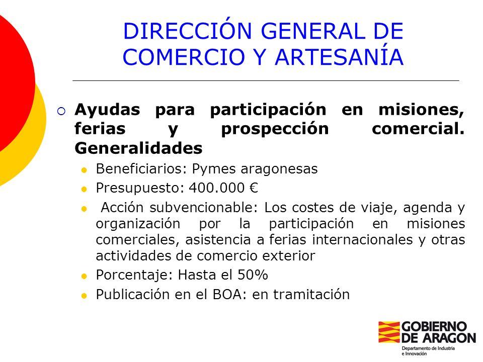 DIRECCIÓN GENERAL DE COMERCIO Y ARTESANÍA Ayudas para participación en misiones, ferias y prospección comercial. Generalidades Beneficiarios: Pymes ar