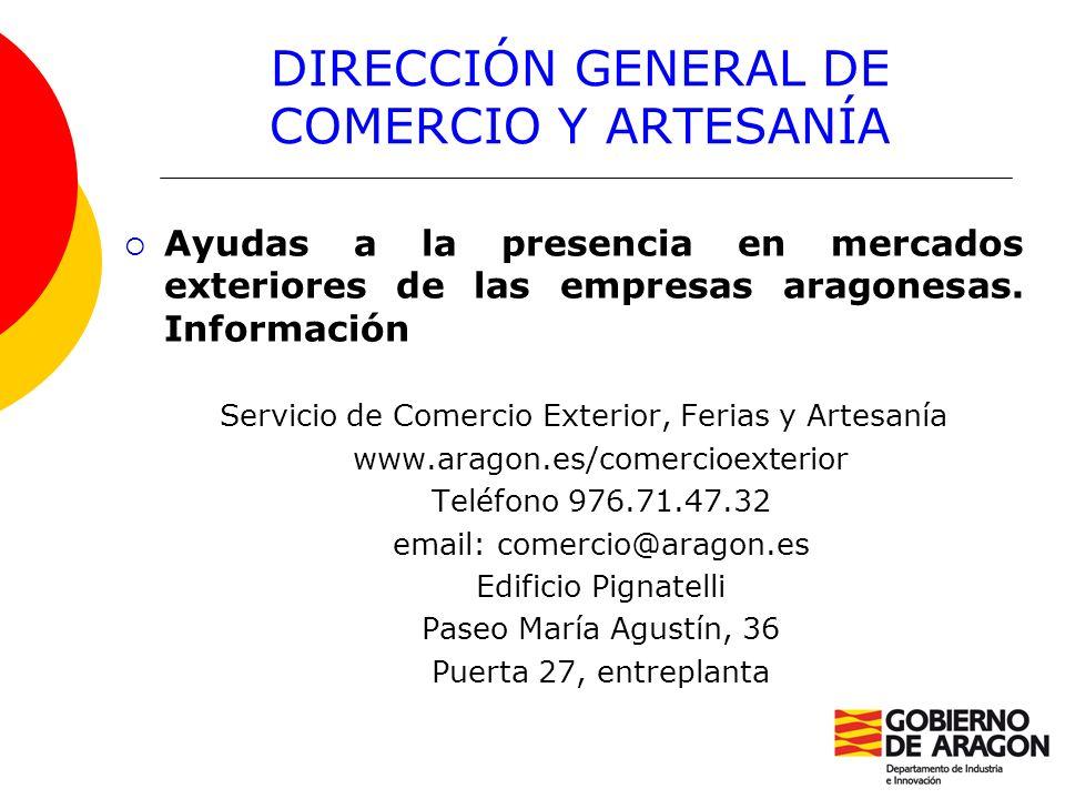 DIRECCIÓN GENERAL DE COMERCIO Y ARTESANÍA Ayudas a la presencia en mercados exteriores de las empresas aragonesas. Información Servicio de Comercio Ex