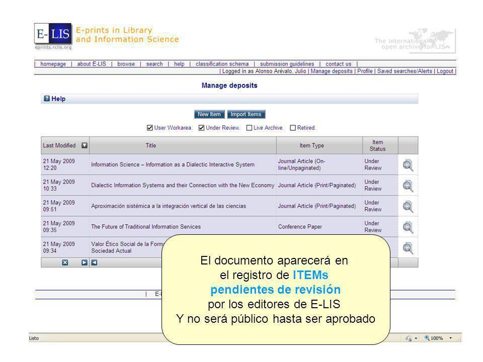El documento aparecerá en el registro de ITEMs pendientes de revisión por los editores de E-LIS Y no será público hasta ser aprobado