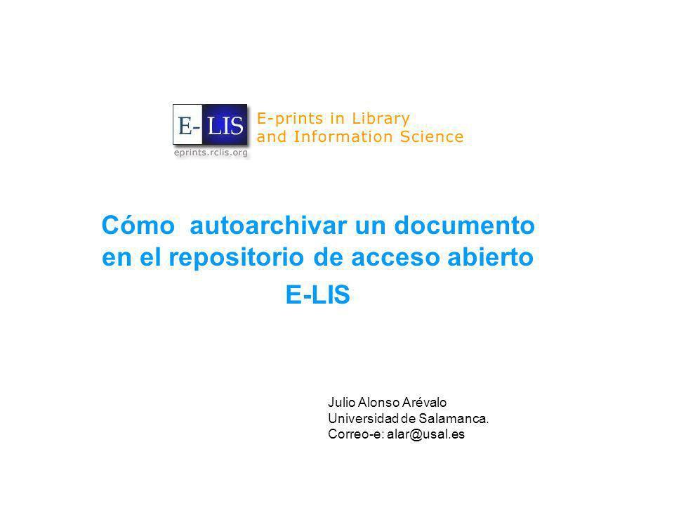 Cómo autoarchivar un documento en el repositorio de acceso abierto E-LIS Julio Alonso Arévalo Universidad de Salamanca.