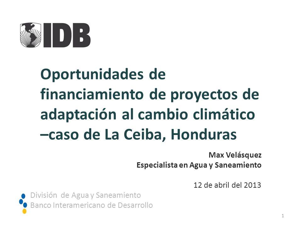 Oportunidades de financiamiento de proyectos de adaptación al cambio climático –caso de La Ceiba, Honduras División de Agua y Saneamiento Banco Intera