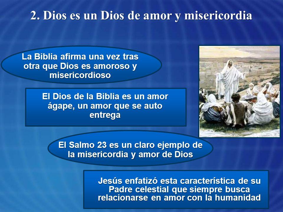 2. Dios es un Dios de amor y misericordia La Biblia afirma una vez tras otra que Dios es amoroso y misericordioso El Dios de la Biblia es un amor ágap