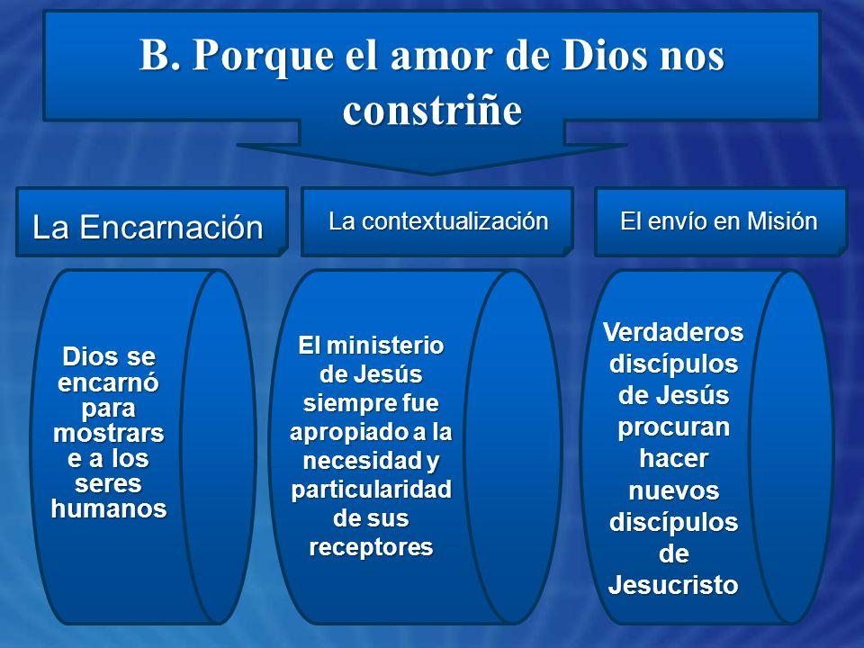 B. Porque el amor de Dios nos constriñe La Encarnación La contextualización El envío en Misión Dios se encarnó para mostrars e a los seres humanos El