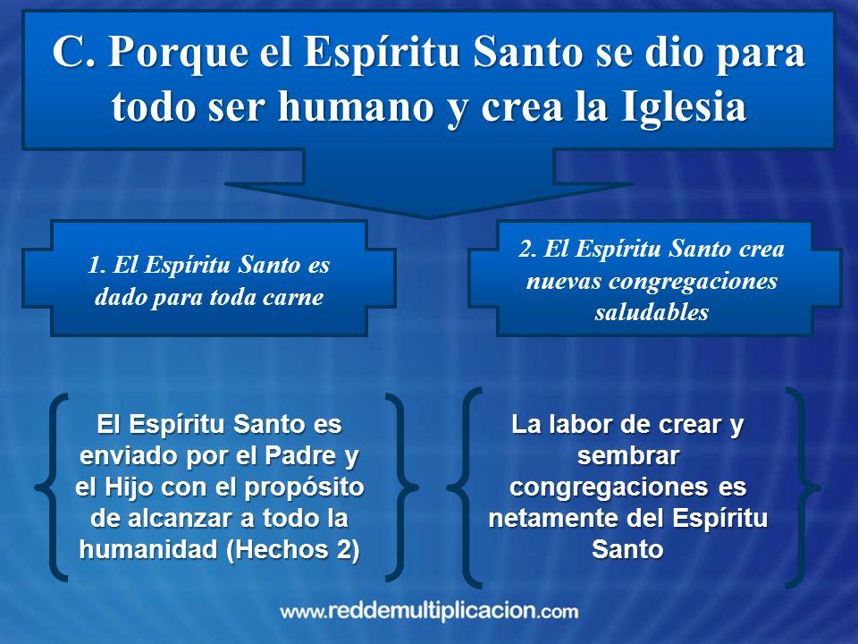 C. Porque el Espíritu Santo se dio para todo ser humano y crea la Iglesia 1. El Espíritu Santo es dado para toda carne El Espíritu Santo es enviado po