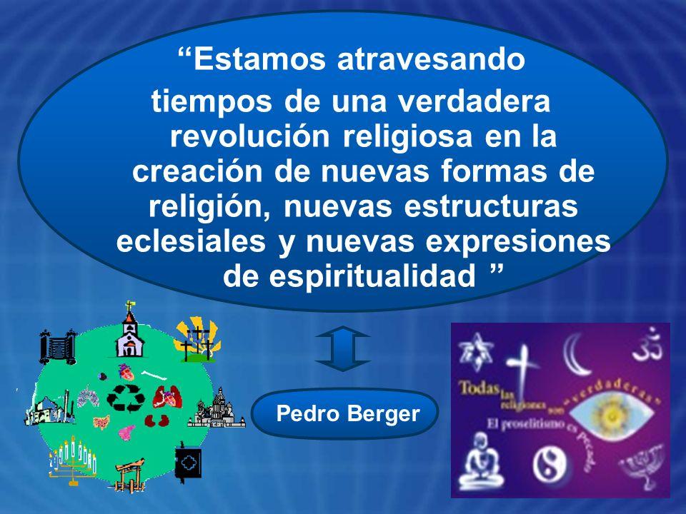 Estamos atravesando tiempos de una verdadera revolución religiosa en la creación de nuevas formas de religión, nuevas estructuras eclesiales y nuevas