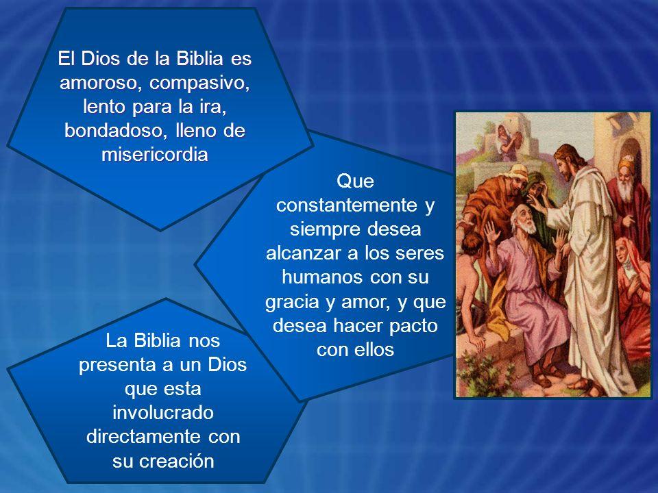 El Dios de la Biblia es amoroso, compasivo, lento para la ira, bondadoso, lleno de misericordia Que constantemente y siempre desea alcanzar a los sere