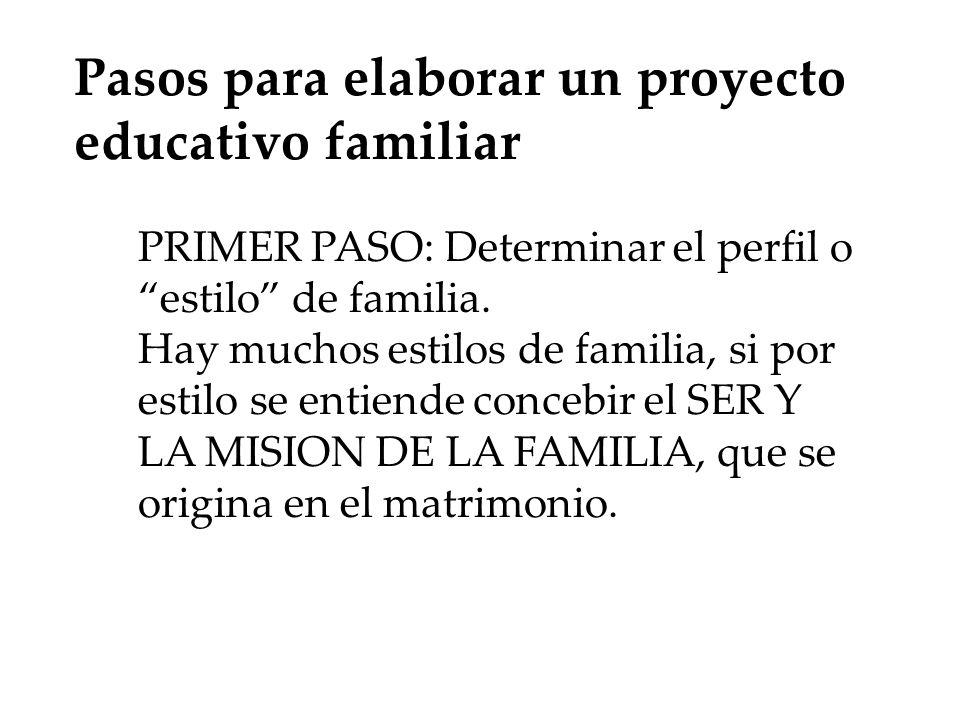 Pasos para elaborar un proyecto educativo familiar PRIMER PASO: Determinar el perfil o estilo de familia. Hay muchos estilos de familia, si por estilo
