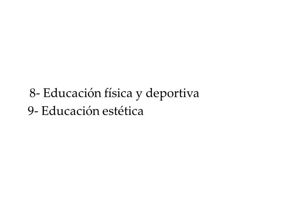 8- Educación física y deportiva 9- Educación estética