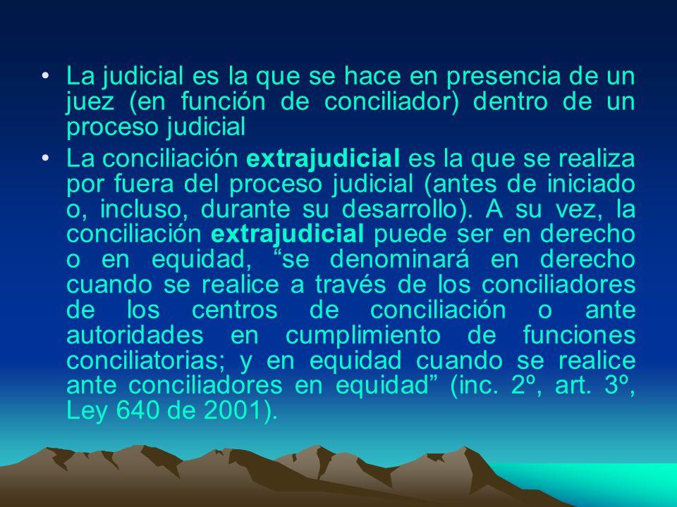 La judicial es la que se hace en presencia de un juez (en función de conciliador) dentro de un proceso judicial La conciliación extrajudicial es la qu