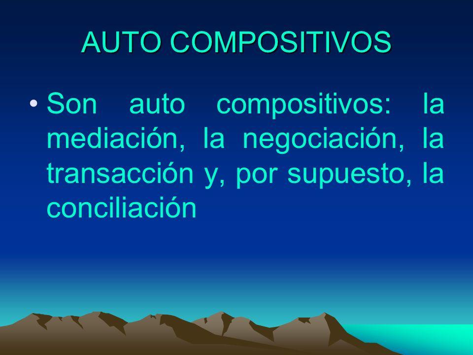AUTO COMPOSITIVOS Son auto compositivos: la mediación, la negociación, la transacción y, por supuesto, la conciliación