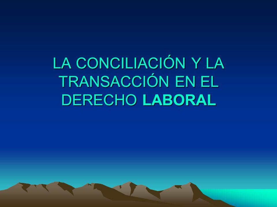 LA CONCILIACIÓN Y LA TRANSACCIÓN EN EL DERECHO LABORAL