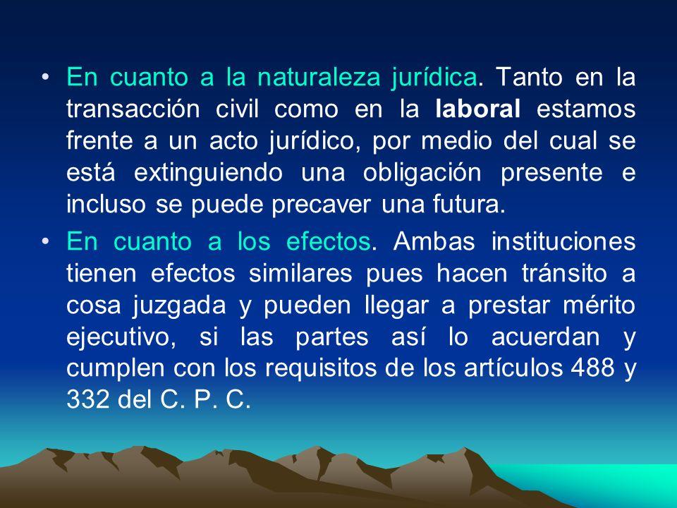 En cuanto a la naturaleza jurídica. Tanto en la transacción civil como en la laboral estamos frente a un acto jurídico, por medio del cual se está ext