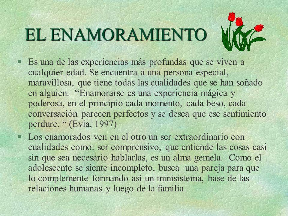 EL ENAMORAMIENTO §Es una de las experiencias más profundas que se viven a cualquier edad. Se encuentra a una persona especial, maravillosa, que tiene