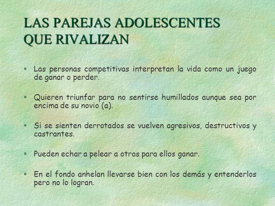 LAS PAREJAS ADOLESCENTES QUE RIVALIZAN §Las personas competitivas interpretan la vida como un juego de ganar o perder. §Quieren triunfar para no senti