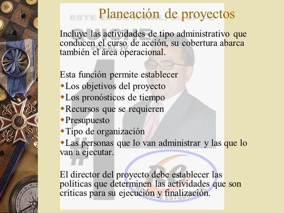 Planeación de proyectos Incluye las actividades de tipo administrativo que conducen el curso de acción, su cobertura abarca también el área operaciona