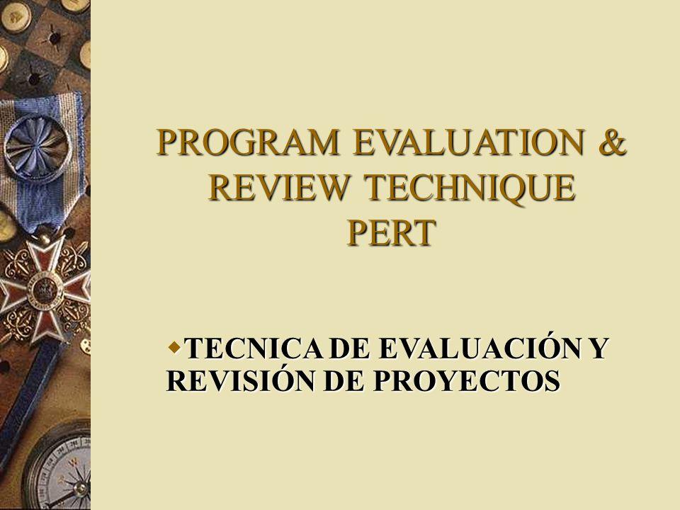 PROGRAM EVALUATION & REVIEW TECHNIQUE PERT TECNICA DE EVALUACIÓN Y REVISIÓN DE PROYECTOS TECNICA DE EVALUACIÓN Y REVISIÓN DE PROYECTOS