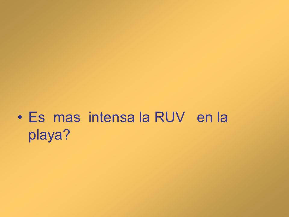 Es mas intensa la RUV en la playa?