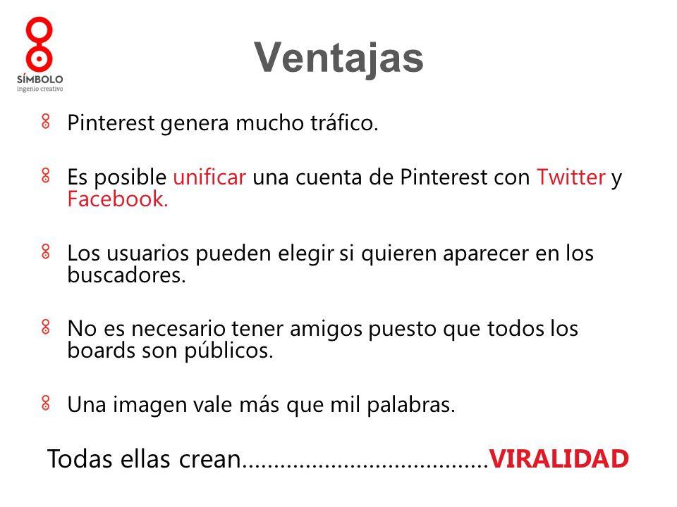 Ventajas Pinterest genera mucho tráfico. Es posible unificar una cuenta de Pinterest con Twitter y Facebook. Los usuarios pueden elegir si quieren apa