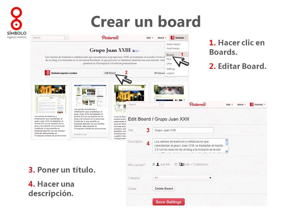 Crear un board 1. Hacer clic en Boards. 2. Editar Board. 3. Poner un título. 4. Hacer una descripción. 3 4