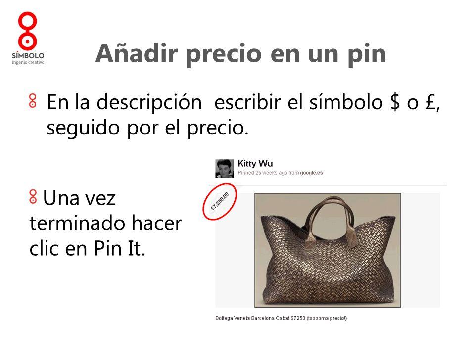 Añadir precio en un pin En la descripción escribir el símbolo $ o £, seguido por el precio. Una vez terminado hacer clic en Pin It.