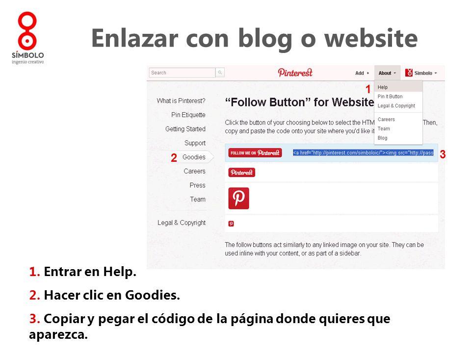 Enlazar con blog o website 1. Entrar en Help. 2. Hacer clic en Goodies. 3. Copiar y pegar el código de la página donde quieres que aparezca. 1 2 3