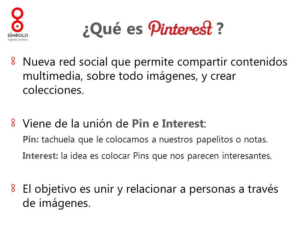 ¿Qué es ? Nueva red social que permite compartir contenidos multimedia, sobre todo imágenes, y crear colecciones. Viene de la unión de Pin e Interest: