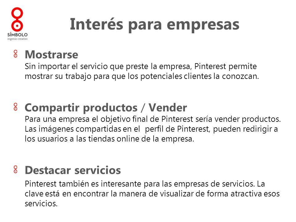 Interés para empresas Mostrarse Sin importar el servicio que preste la empresa, Pinterest permite mostrar su trabajo para que los potenciales clientes