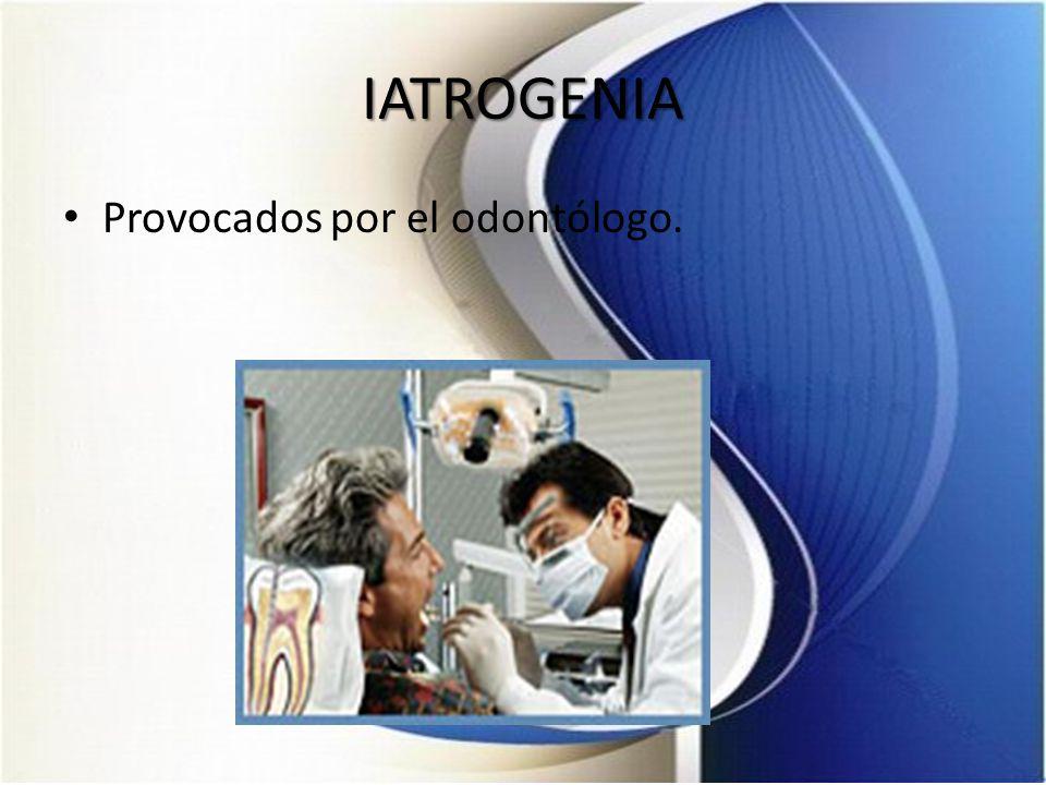 IATROGENIA Provocados por el odontólogo.