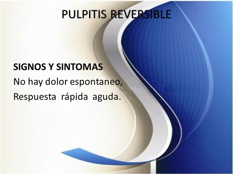 PULPITIS REVERSIBLE SIGNOS Y SINTOMAS No hay dolor espontaneo, Respuesta rápida aguda.