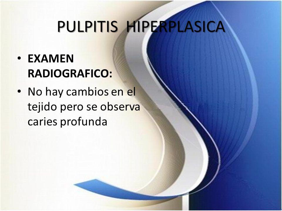 PULPITIS HIPERPLASICA EXAMEN RADIOGRAFICO: No hay cambios en el tejido pero se observa caries profunda