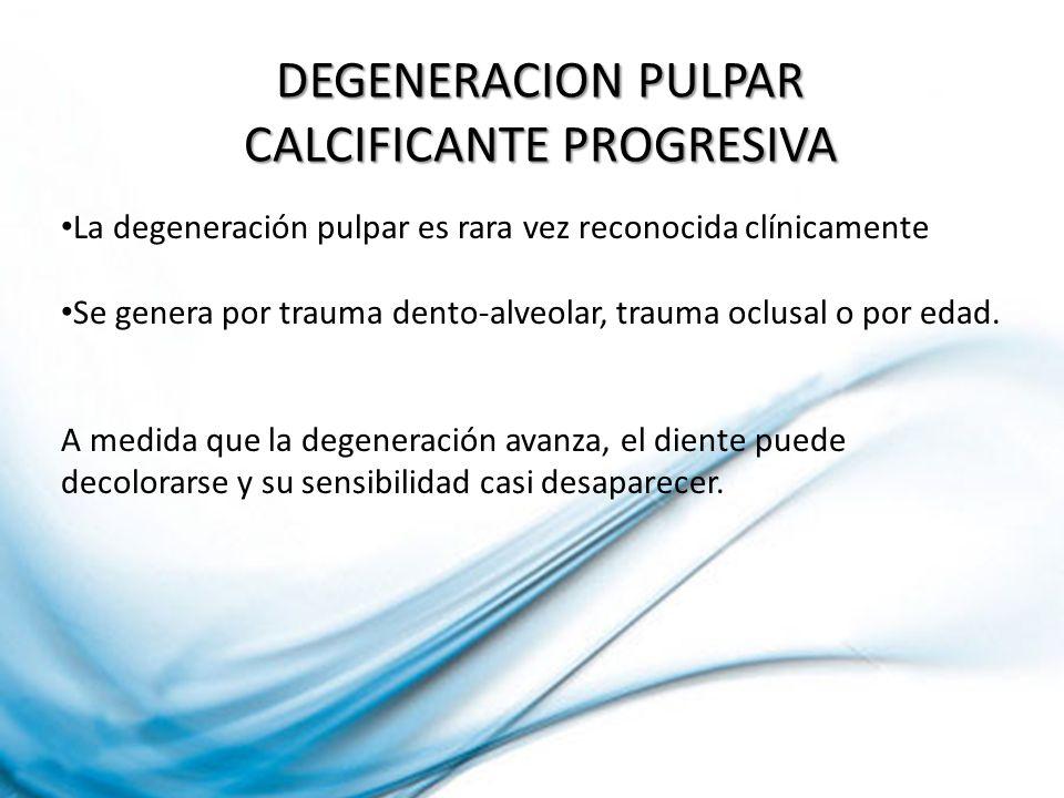 DEGENERACION PULPAR CALCIFICANTE PROGRESIVA La degeneración pulpar es rara vez reconocida clínicamente Se genera por trauma dento-alveolar, trauma ocl