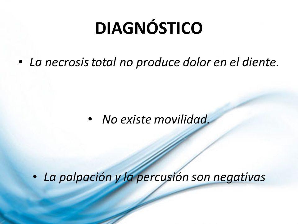 DIAGNÓSTICO La necrosis total no produce dolor en el diente. No existe movilidad. La palpación y la percusión son negativas