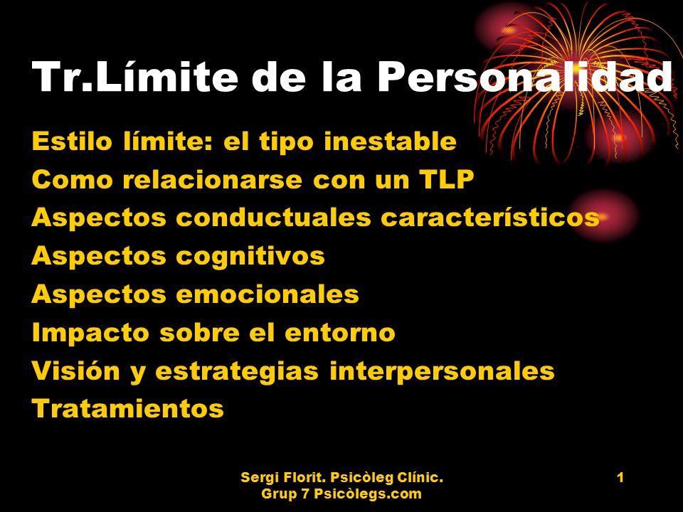 Sergi Florit. Psicòleg Clínic. Grup 7 Psicòlegs.com 1 Tr.Límite de la Personalidad Estilo límite: el tipo inestable Como relacionarse con un TLP Aspec