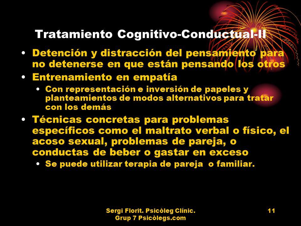 Sergi Florit. Psicòleg Clínic. Grup 7 Psicòlegs.com 11 Tratamiento Cognitivo-Conductual-II Detención y distracción del pensamiento para no detenerse e