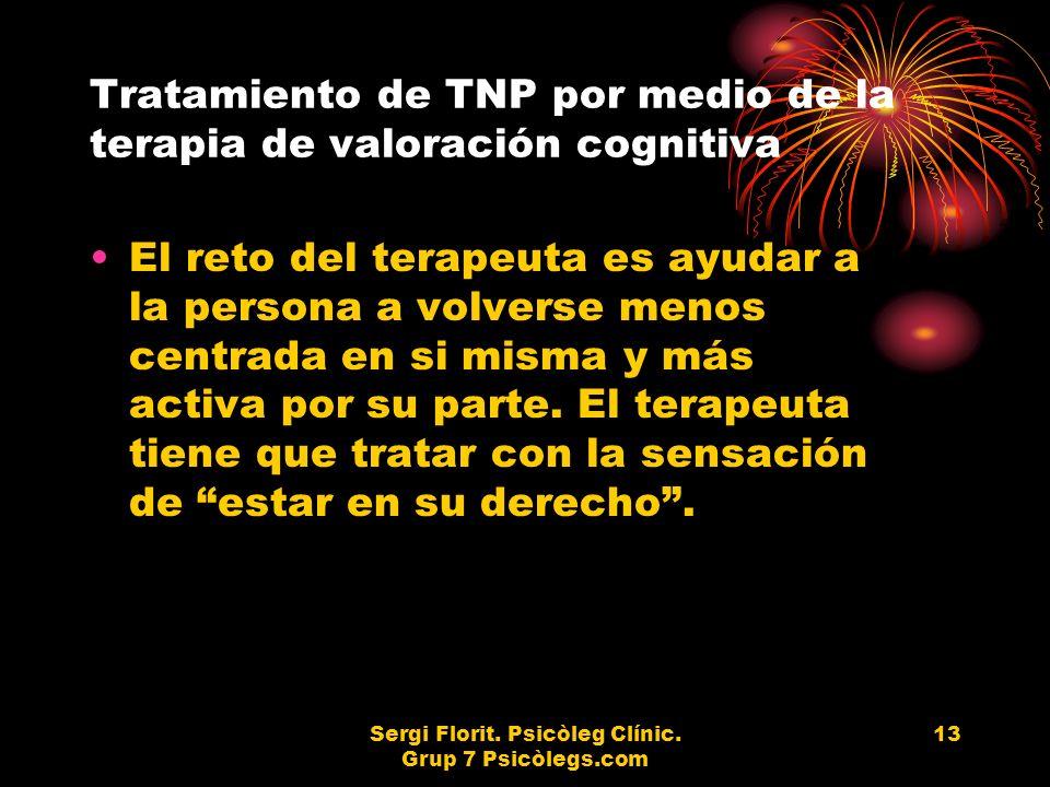 Sergi Florit. Psicòleg Clínic. Grup 7 Psicòlegs.com 13 Tratamiento de TNP por medio de la terapia de valoración cognitiva El reto del terapeuta es ayu