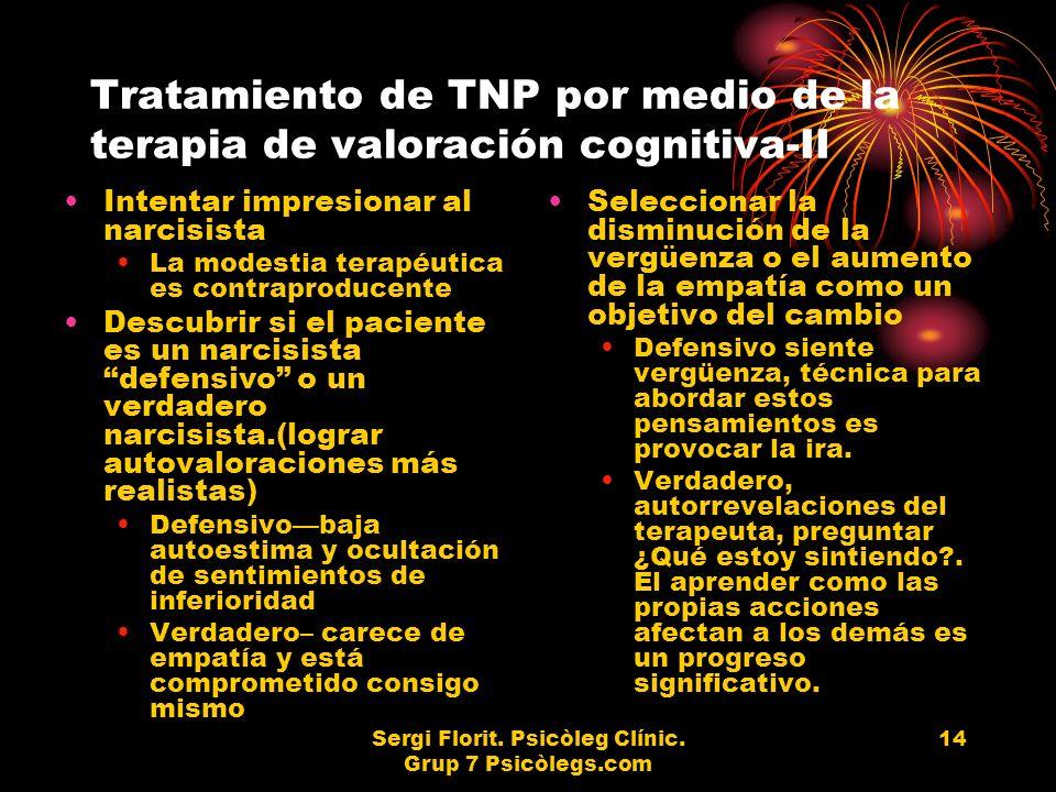 Sergi Florit. Psicòleg Clínic. Grup 7 Psicòlegs.com 14 Tratamiento de TNP por medio de la terapia de valoración cognitiva-II Intentar impresionar al n