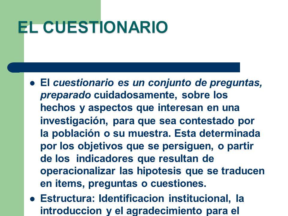 El cuestionario es un conjunto de preguntas, preparado cuidadosamente, sobre los hechos y aspectos que interesan en una investigación, para que sea co